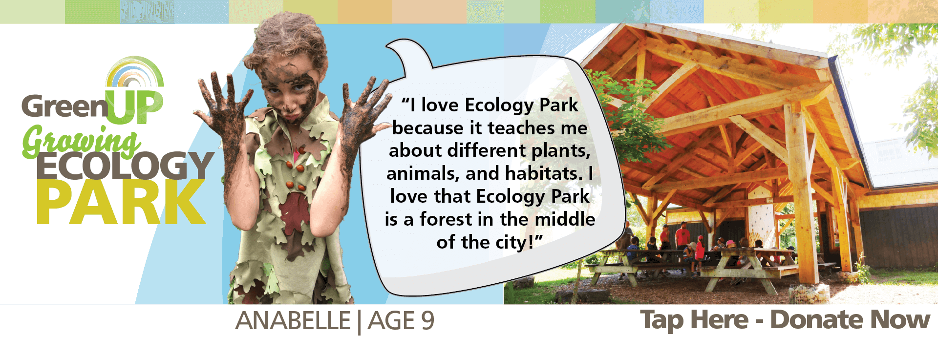 "Child named Anabelle with speech bubble saying ""I love Ecology Park because it teaches me about different plants, animals, and habitats. I love that Ecology Park is a forest in the middle of the city!"" Invitation to ""Donate Now"" in support of growing Ecology Park."